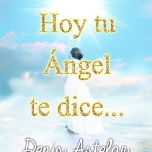 hoy-tu-angel-te-dice-denis-astelar-libro